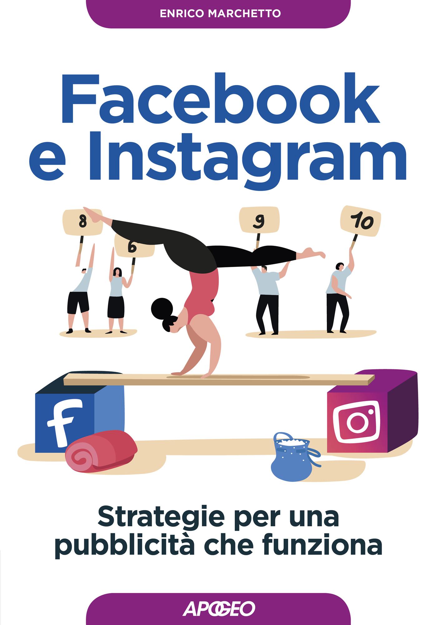 Facebook e Instagram - Strategie per una pubblicità che funziona, di Enrico Marchetto