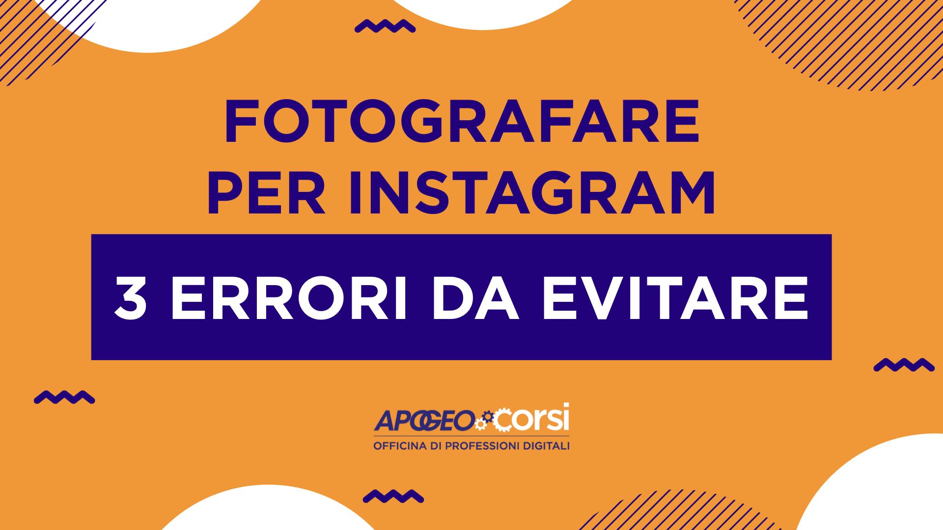 Fotografare per Instagram: 3 errori da evitare