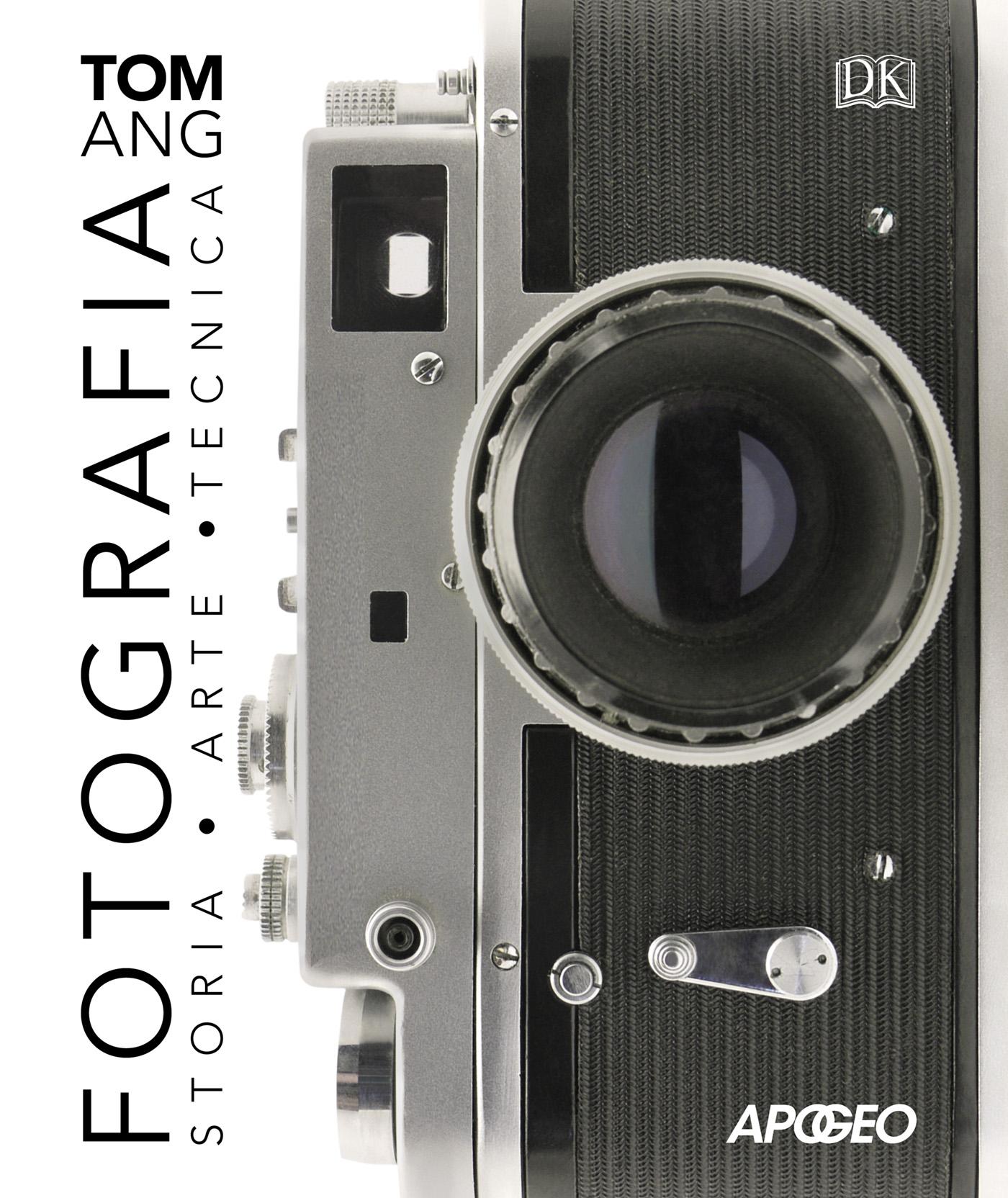 Fotografia – Storia - Arte - Tecnica, di Tom Ang