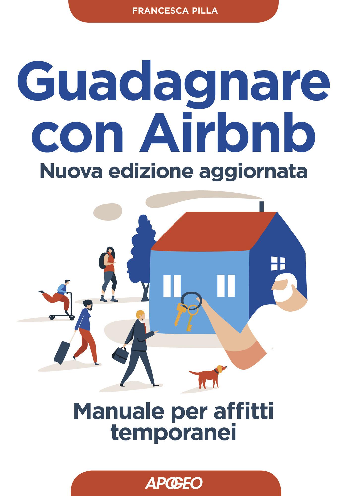 Guadagnare con Airbnb - Manuale per affitti temporanei, di Francesca Pilla