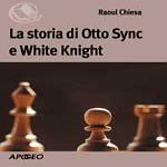 La storia di Otto Sync e White Knight