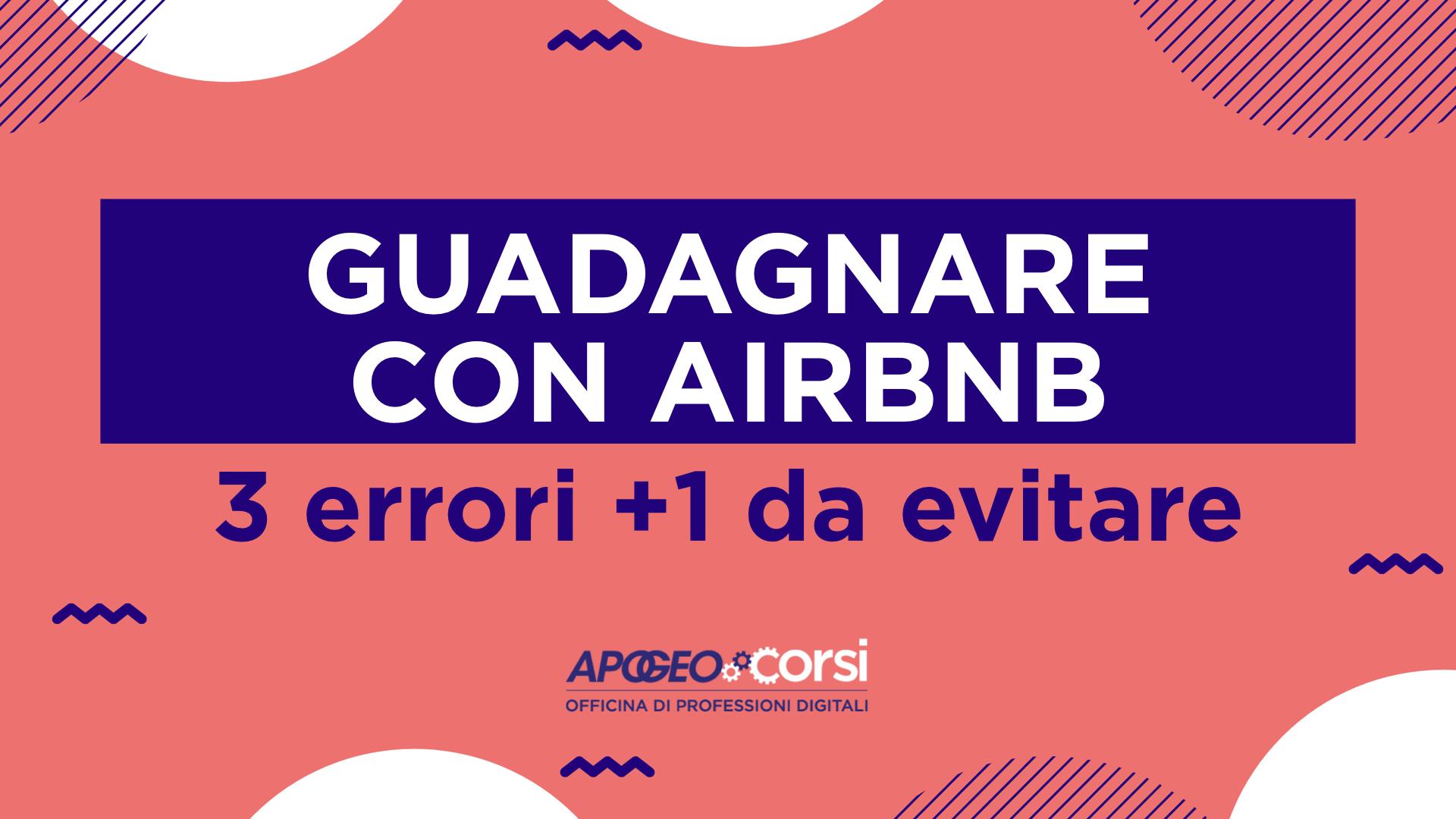 Guadagnare con Airbnb: 3 errori + 1 da evitare