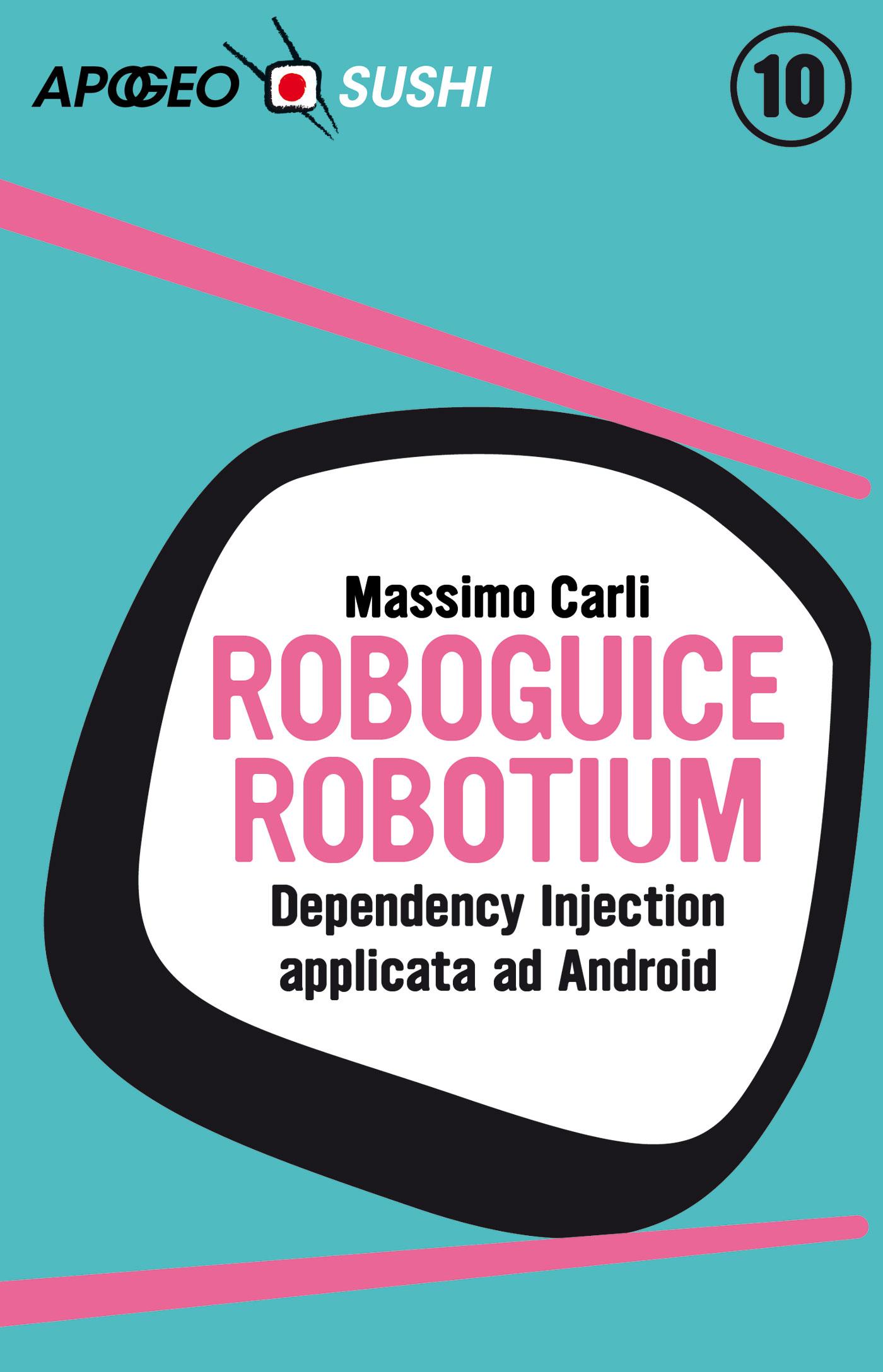 RoboGuice e Robotium – Massimo Carli