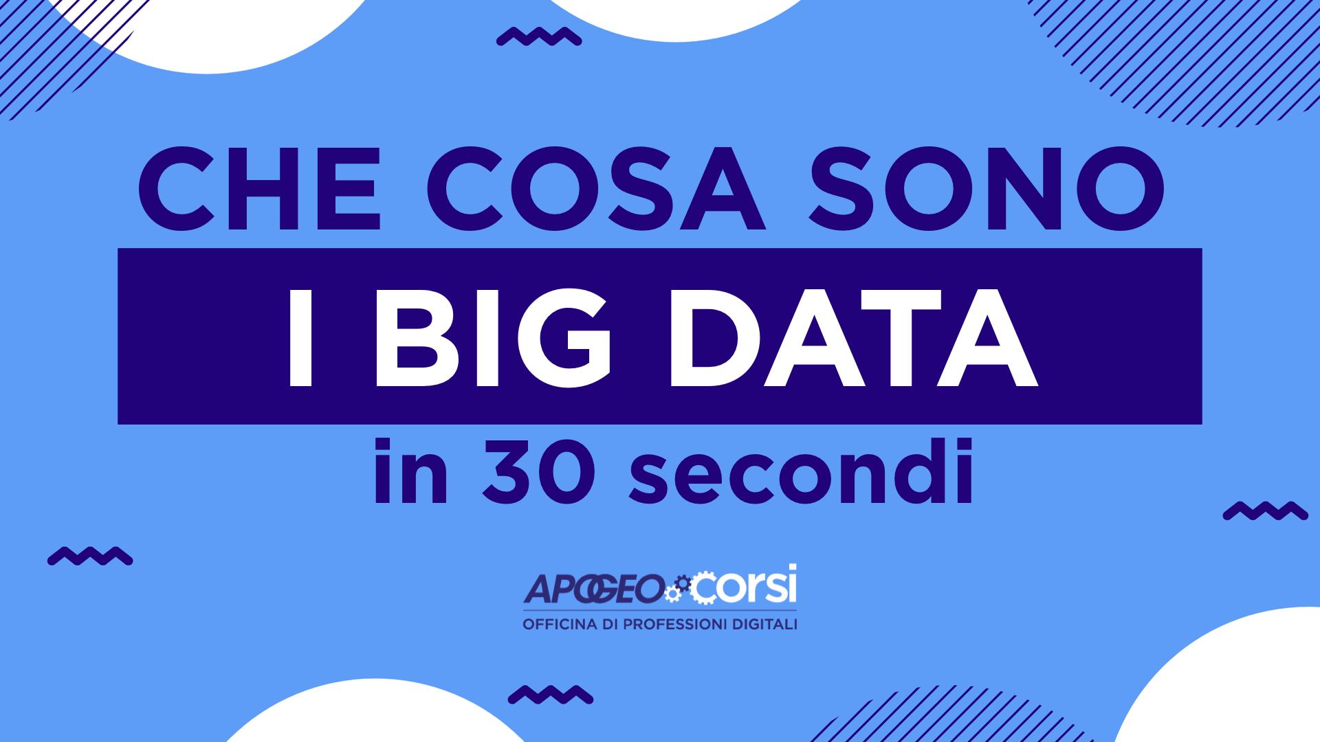 Che cosa sono i Big Data in 30 secondi